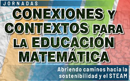 Jornada 'Conexiones y Contextos para la Educación Matemática: abriendo caminos hacia la sostenibilidad y el STEAM'